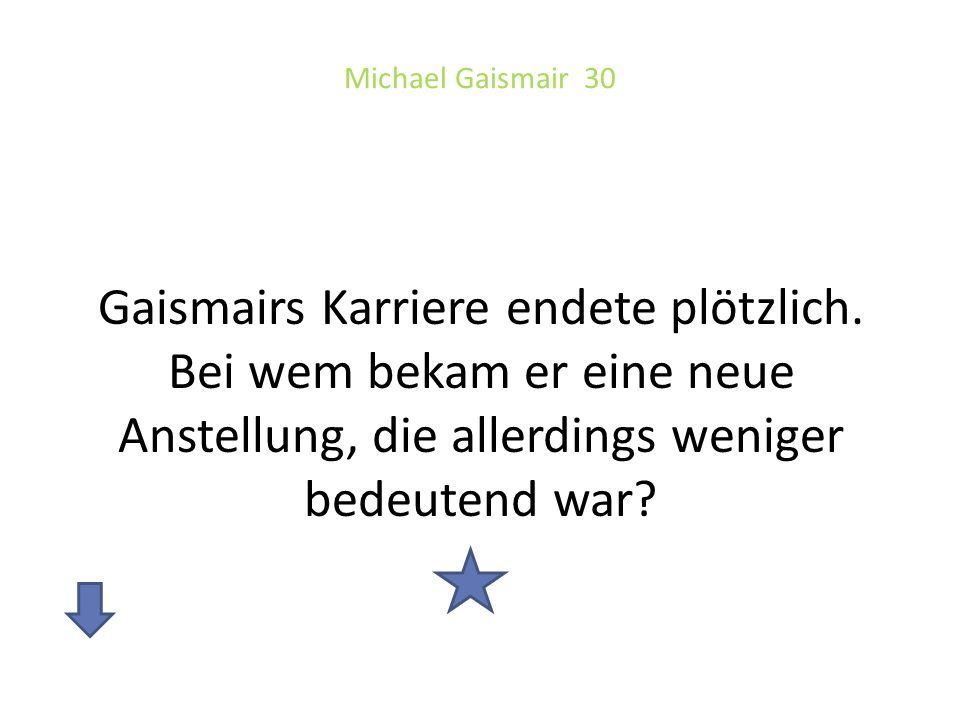 Michael Gaismair 30 Gaismairs Karriere endete plötzlich. Bei wem bekam er eine neue Anstellung, die allerdings weniger bedeutend war?