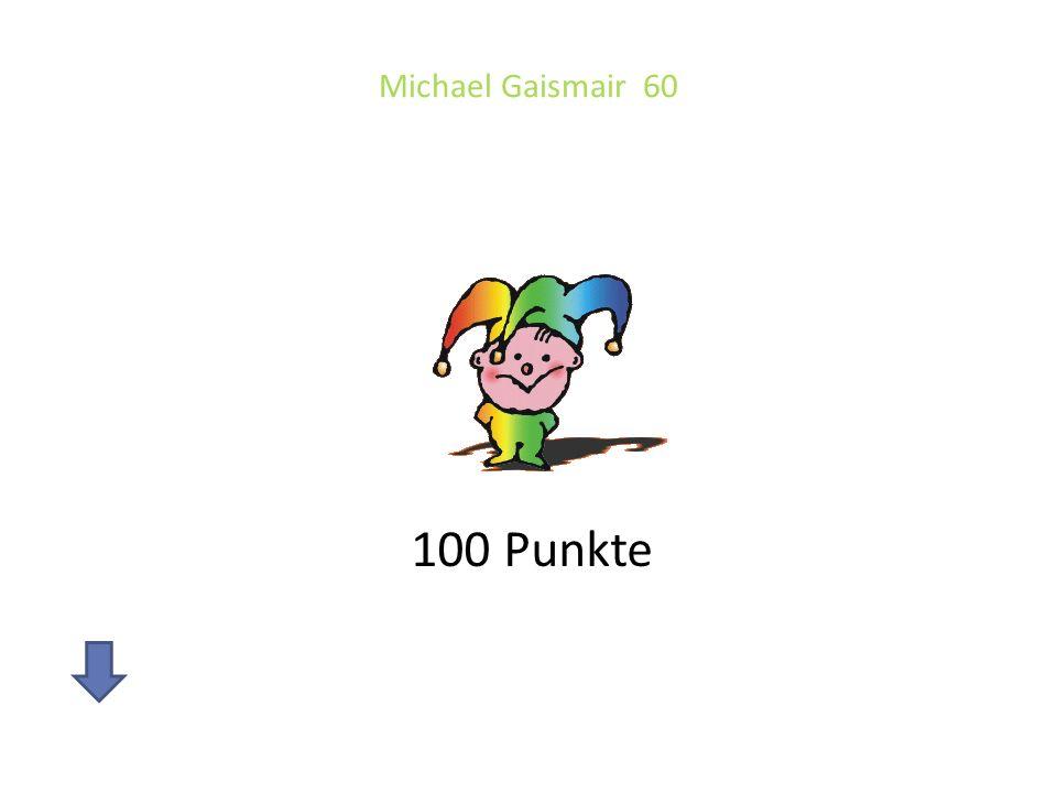 Michael Gaismair 60 100 Punkte