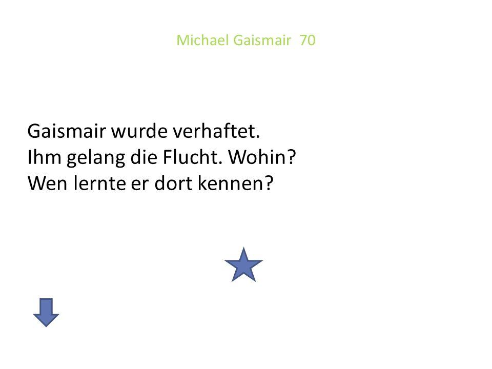 Michael Gaismair 70 Gaismair wurde verhaftet. Ihm gelang die Flucht. Wohin? Wen lernte er dort kennen?