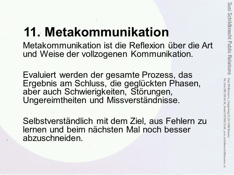 11. Metakommunikation Metakommunikation ist die Reflexion über die Art und Weise der vollzogenen Kommunikation. Evaluiert werden der gesamte Prozess,