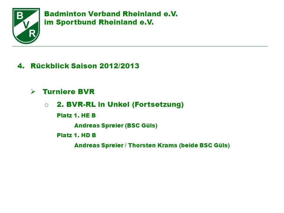 Badminton Verband Rheinland e.V. im Sportbund Rheinland e.V. 4. Rückblick Saison 2012/2013 Turniere BVR o 2. BVR-RL in Unkel (Fortsetzung) Platz 1. HE