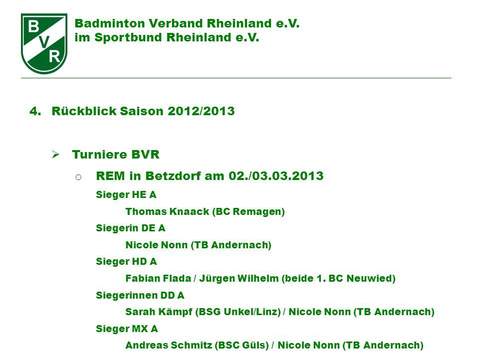 Badminton Verband Rheinland e.V. im Sportbund Rheinland e.V. 4. Rückblick Saison 2012/2013 Turniere BVR o REM in Betzdorf am 02./03.03.2013 Sieger HE