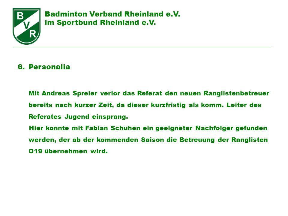 Badminton Verband Rheinland e.V. im Sportbund Rheinland e.V. 6.Personalia Mit Andreas Spreier verlor das Referat den neuen Ranglistenbetreuer bereits