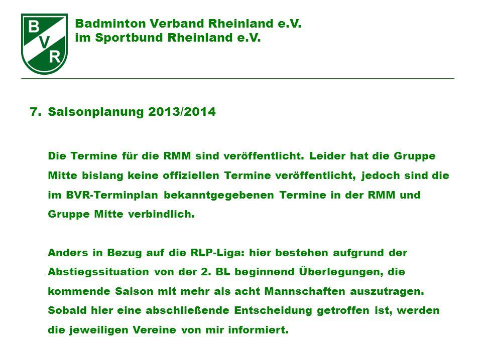 Badminton Verband Rheinland e.V. im Sportbund Rheinland e.V. 7.Saisonplanung 2013/2014 Die Termine für die RMM sind veröffentlicht. Leider hat die Gru