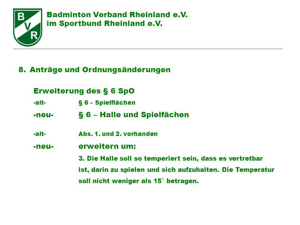Badminton Verband Rheinland e.V. im Sportbund Rheinland e.V. 8.Anträge und Ordnungsänderungen Erweiterung des § 6 SpO -alt-§ 6 – Spielflächen -neu-§ 6