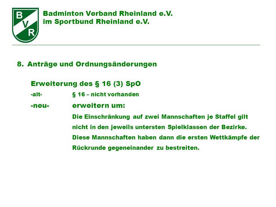 Badminton Verband Rheinland e.V. im Sportbund Rheinland e.V. 8.Anträge und Ordnungsänderungen Erweiterung des § 16 (3) SpO -alt-§ 16 – nicht vorhanden