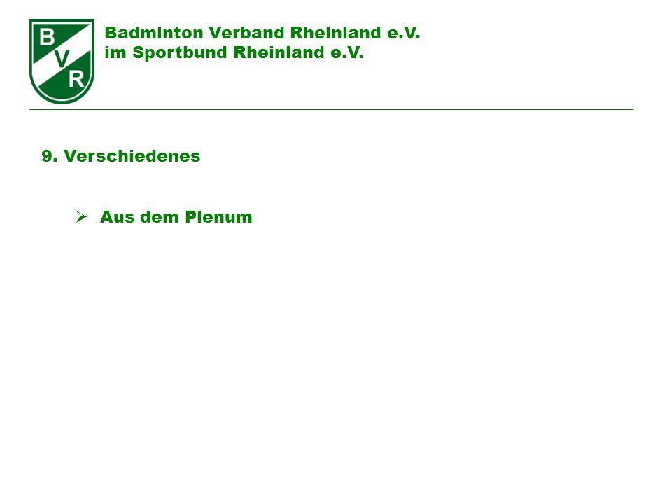 Badminton Verband Rheinland e.V. im Sportbund Rheinland e.V. 9. Verschiedenes Aus dem Plenum