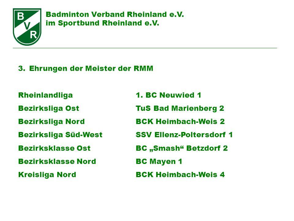 Badminton Verband Rheinland e.V. im Sportbund Rheinland e.V. 3.Ehrungen der Meister der RMM Rheinlandliga1. BC Neuwied 1 Bezirksliga OstTuS Bad Marien