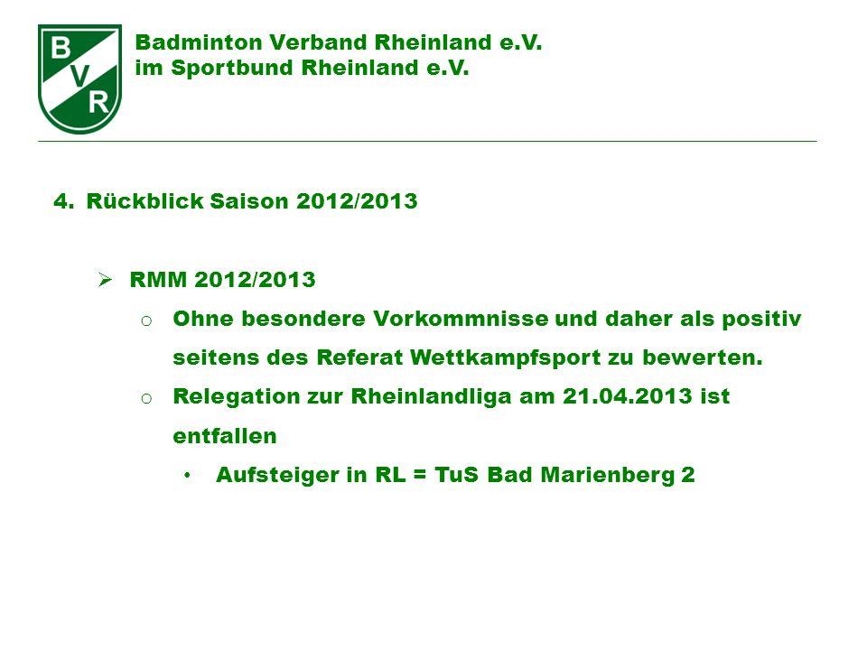 Badminton Verband Rheinland e.V. im Sportbund Rheinland e.V. 4.Rückblick Saison 2012/2013 RMM 2012/2013 o Ohne besondere Vorkommnisse und daher als po