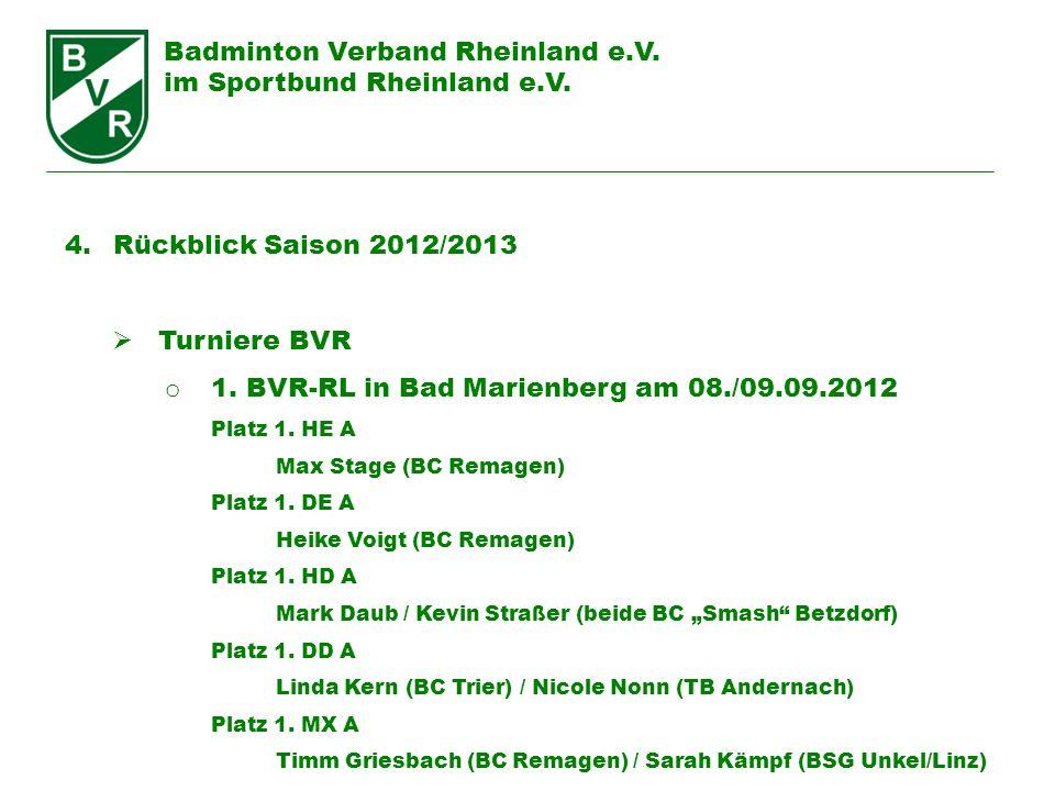 Badminton Verband Rheinland e.V. im Sportbund Rheinland e.V. 4. Rückblick Saison 2012/2013 Turniere BVR o 1. BVR-RL in Bad Marienberg am 08./09.09.201