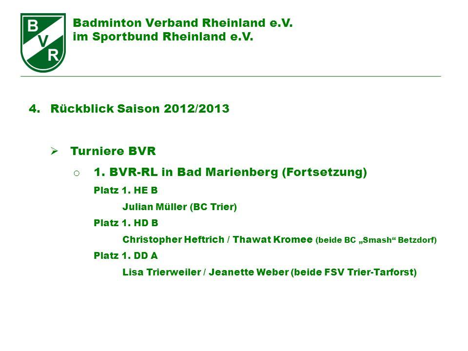 Badminton Verband Rheinland e.V. im Sportbund Rheinland e.V. 4. Rückblick Saison 2012/2013 Turniere BVR o 1. BVR-RL in Bad Marienberg (Fortsetzung) Pl