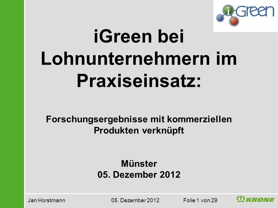 Jan Horstmann 05. Dezember 2012 Folie 1 von 29 iGreen bei Lohnunternehmern im Praxiseinsatz: Forschungsergebnisse mit kommerziellen Produkten verknüpf