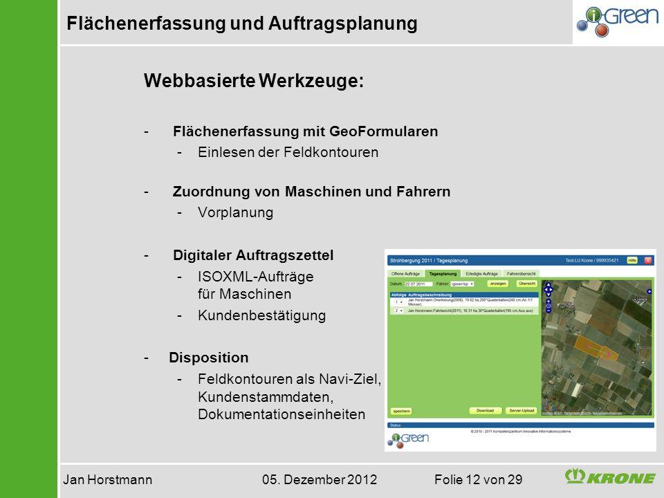 Flächenerfassung und Auftragsplanung Jan Horstmann 05. Dezember 2012 Folie 12 von 29 Webbasierte Werkzeuge: - Flächenerfassung mit GeoFormularen -Einl