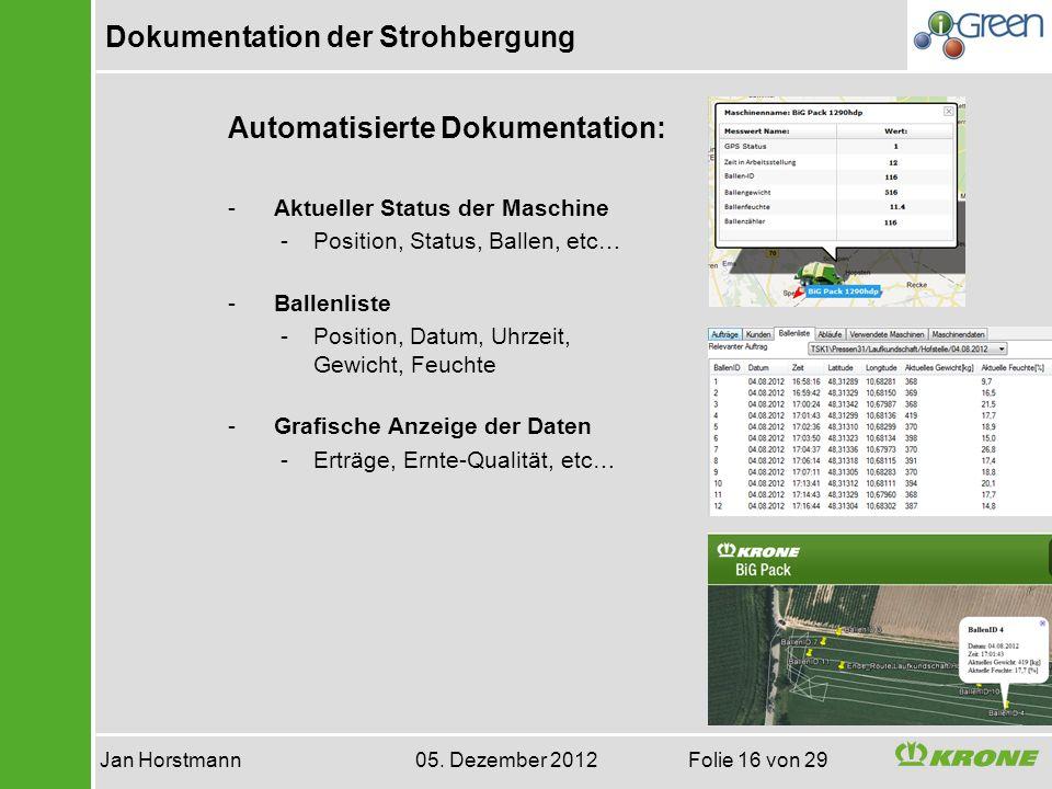 Dokumentation der Strohbergung Jan Horstmann 05. Dezember 2012 Folie 16 von 29 Automatisierte Dokumentation: - Aktueller Status der Maschine -Position