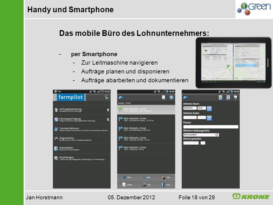 Handy und Smartphone Jan Horstmann 05. Dezember 2012 Folie 18 von 29 Das mobile Büro des Lohnunternehmers: - per Smartphone -Zur Leitmaschine navigier