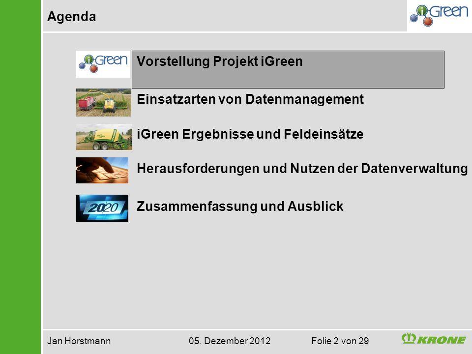 Agenda Jan Horstmann 05. Dezember 2012 Folie 2 von 29 Vorstellung Projekt iGreen Einsatzarten von Datenmanagement iGreen Ergebnisse und Feldeinsätze H