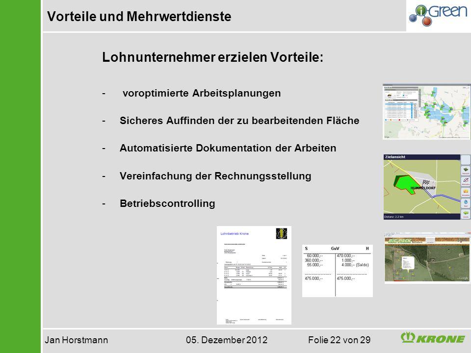 Vorteile und Mehrwertdienste Jan Horstmann 05. Dezember 2012 Folie 22 von 29 Lohnunternehmer erzielen Vorteile: - voroptimierte Arbeitsplanungen -Sich