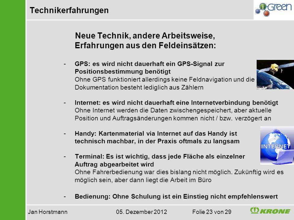 Technikerfahrungen Jan Horstmann 05. Dezember 2012 Folie 23 von 29 Neue Technik, andere Arbeitsweise, Erfahrungen aus den Feldeinsätzen: -GPS: es wird