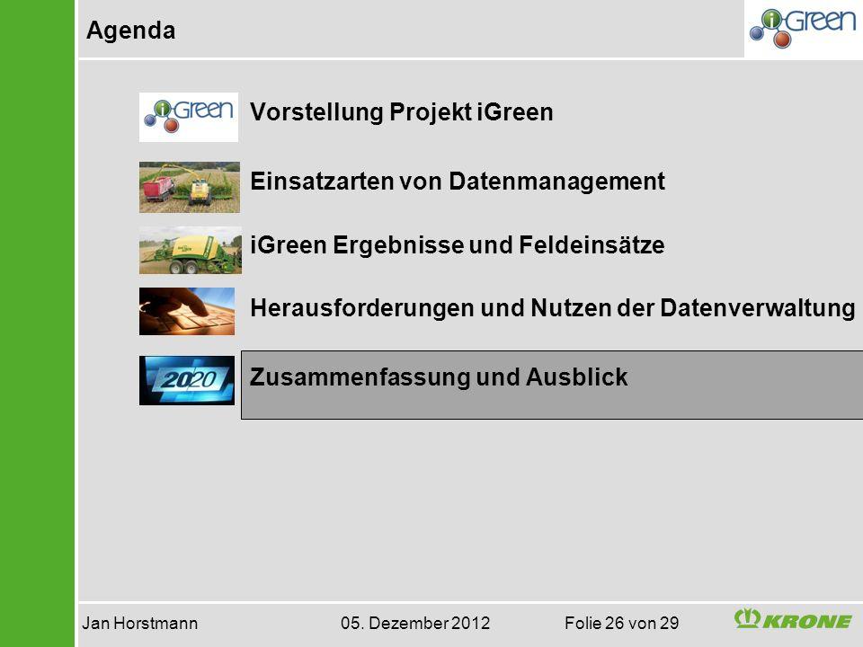 Agenda Jan Horstmann 05. Dezember 2012 Folie 26 von 29 Vorstellung Projekt iGreen Einsatzarten von Datenmanagement iGreen Ergebnisse und Feldeinsätze