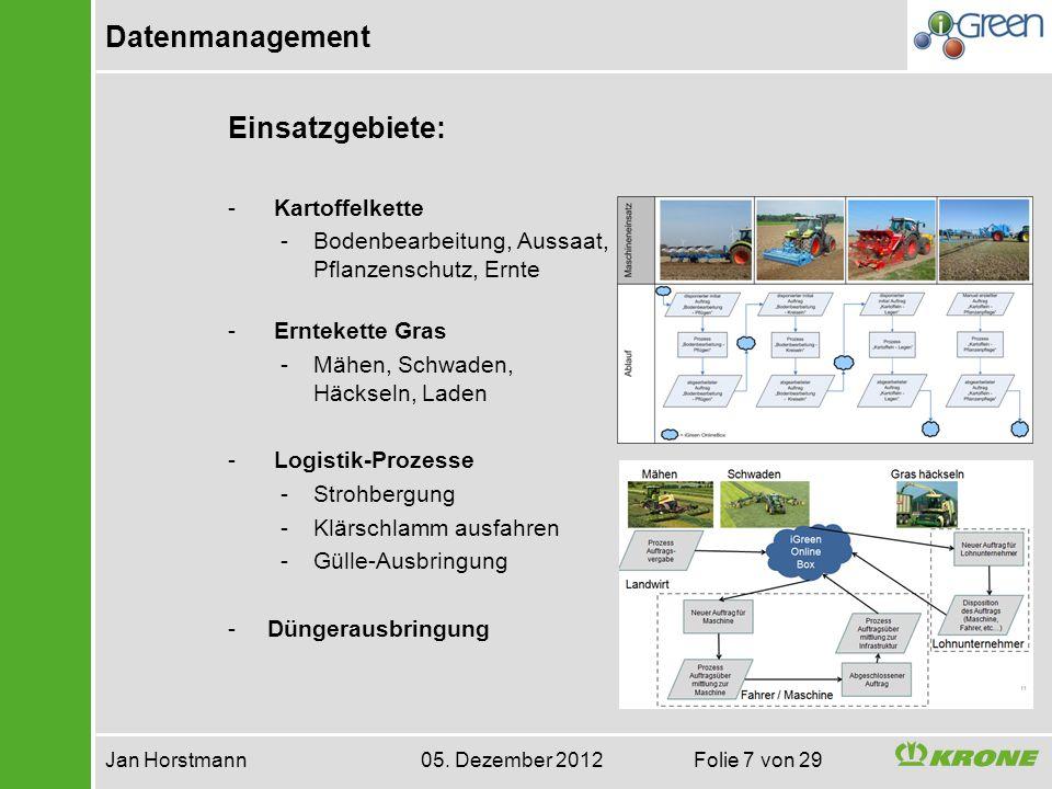 Datenmanagement Jan Horstmann 05. Dezember 2012 Folie 7 von 29 Einsatzgebiete: - Kartoffelkette -Bodenbearbeitung, Aussaat, Pflanzenschutz, Ernte - Er
