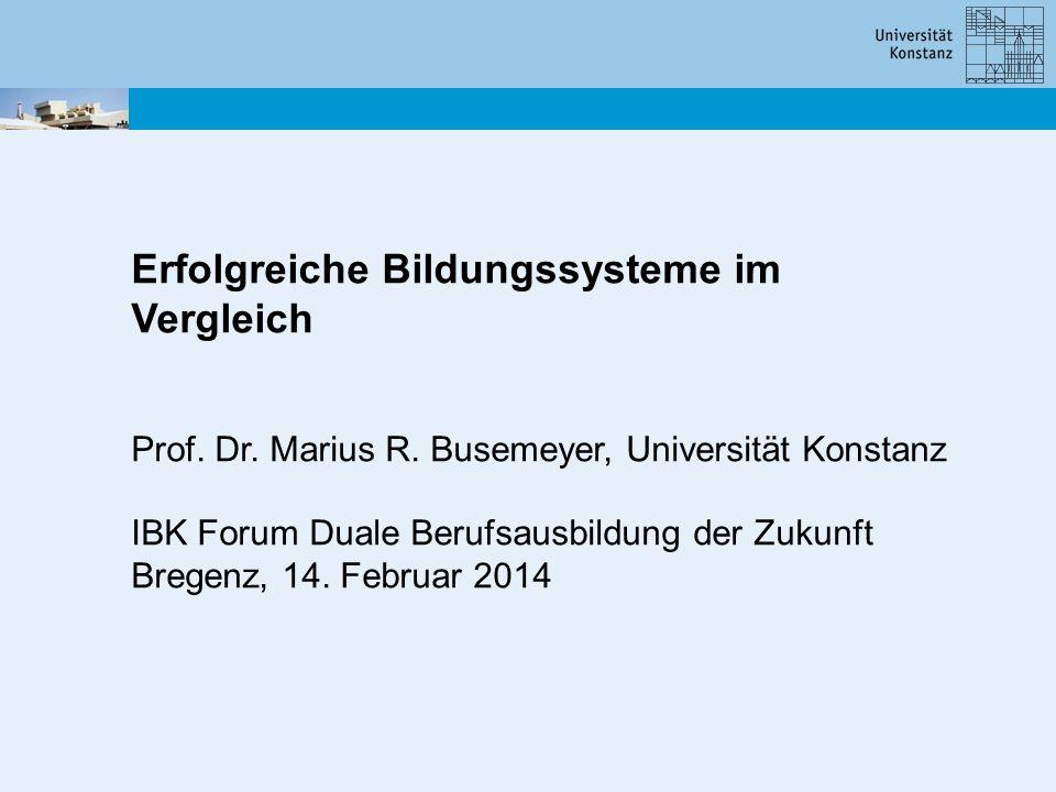 Erfolgreiche Bildungssysteme im Vergleich Prof. Dr. Marius R. Busemeyer, Universität Konstanz IBK Forum Duale Berufsausbildung der Zukunft Bregenz, 14