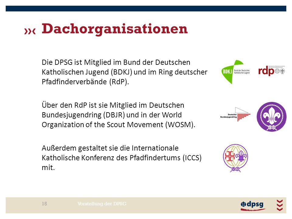 Dachorganisationen Vorstellung der DPSG15 Die DPSG ist Mitglied im Bund der Deutschen Katholischen Jugend (BDKJ) und im Ring deutscher Pfadfinderverbä