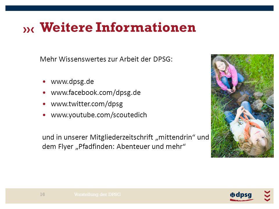 Weitere Informationen Vorstellung der DPSG16 Mehr Wissenswertes zur Arbeit der DPSG: www.dpsg.de www.facebook.com/dpsg.de www.twitter.com/dpsg www.you