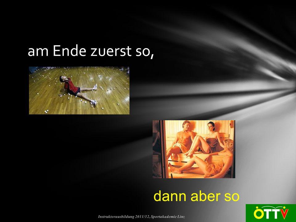 am Ende zuerst so, Instruktorausbildung 2011/12, Sportakademie Linz dann aber so