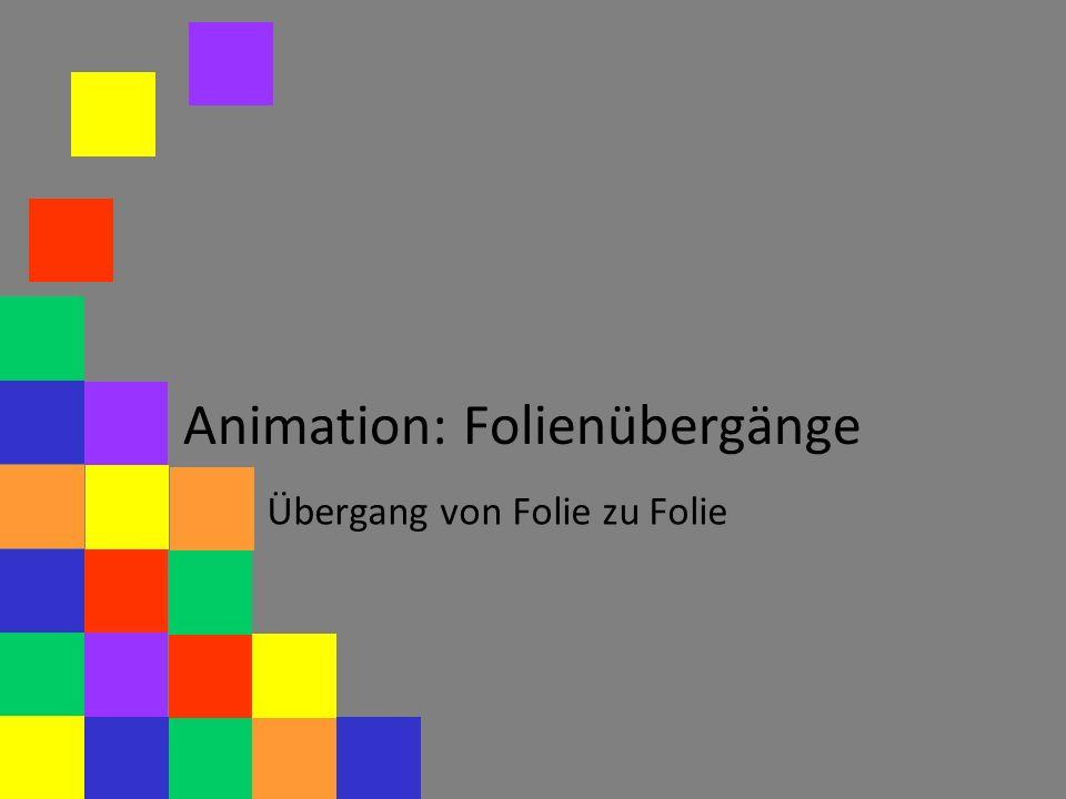 Animation: Folienübergänge Übergang von Folie zu Folie