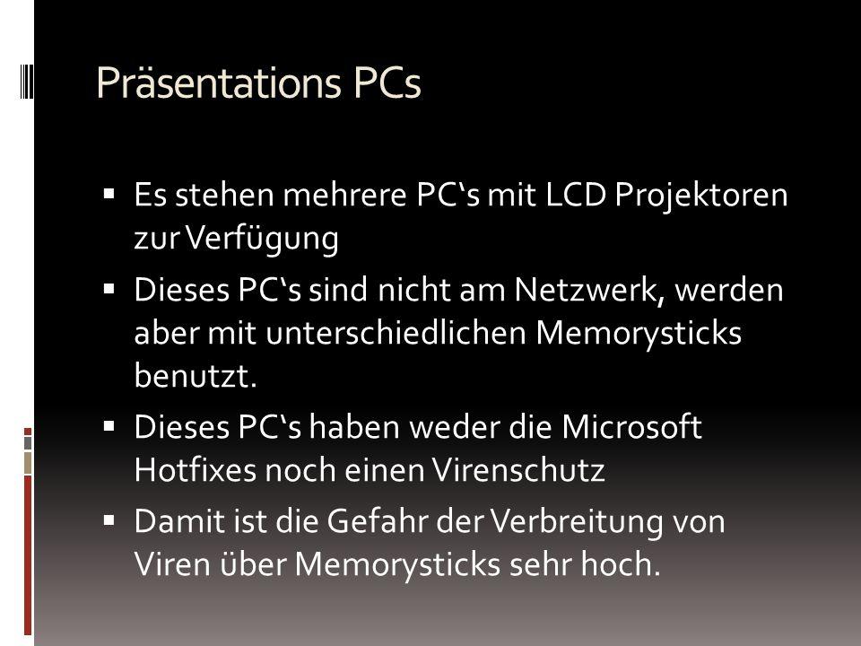 Präsentations PCs Es stehen mehrere PCs mit LCD Projektoren zur Verfügung Dieses PCs sind nicht am Netzwerk, werden aber mit unterschiedlichen Memorysticks benutzt.
