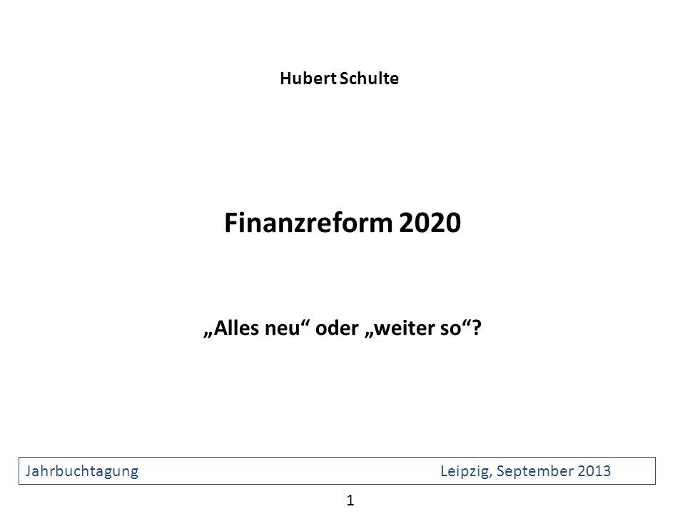 Finanzreform 2020 Alles neu oder weiter so? Jahrbuchtagung Leipzig, September 2013 Hubert Schulte 1