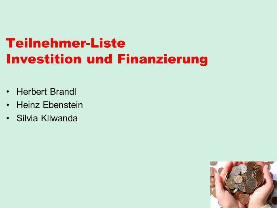 Teilnehmer-Liste Investition und Finanzierung Herbert Brandl Heinz Ebenstein Silvia Kliwanda