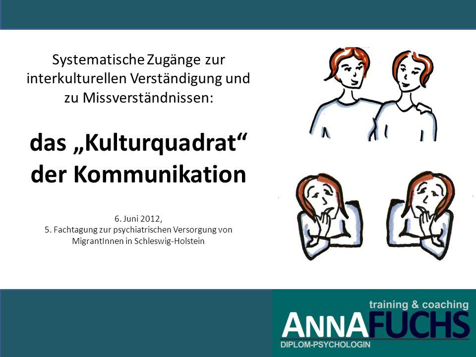 Systematische Zugänge zur interkulturellen Verständigung und zu Missverständnissen: das Kulturquadrat der Kommunikation 6. Juni 2012, 5. Fachtagung zu
