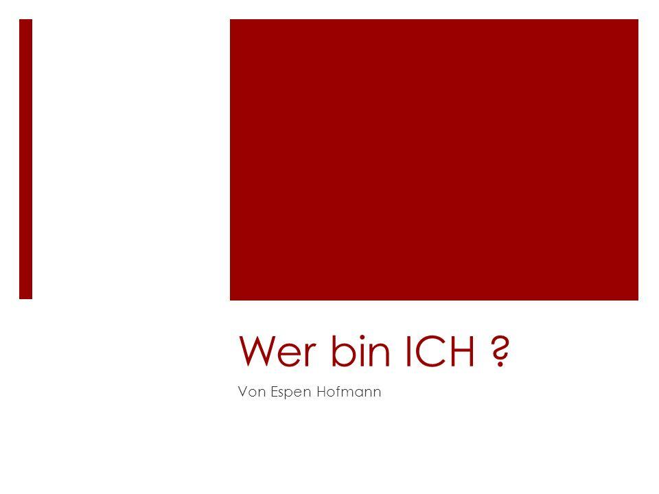 Wer bin ICH ? Von Espen Hofmann