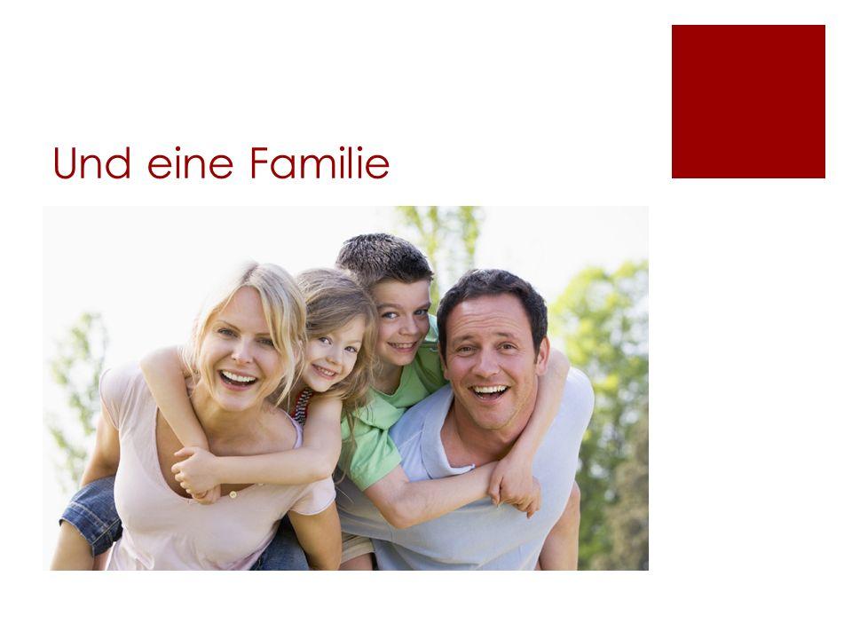 Und eine Familie