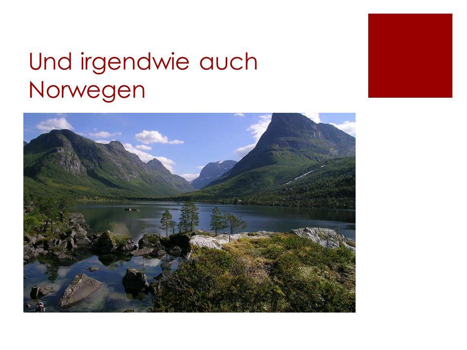 Und irgendwie auch Norwegen
