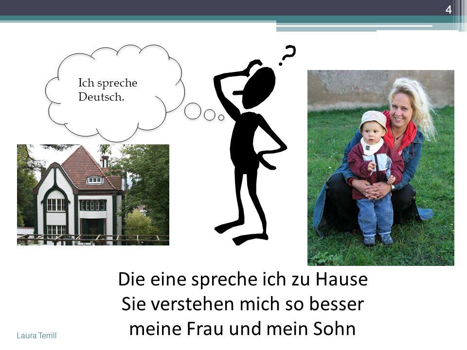 Die eine spreche ich zu Hause Sie verstehen mich so besser meine Frau und mein Sohn Ich spreche Deutsch.
