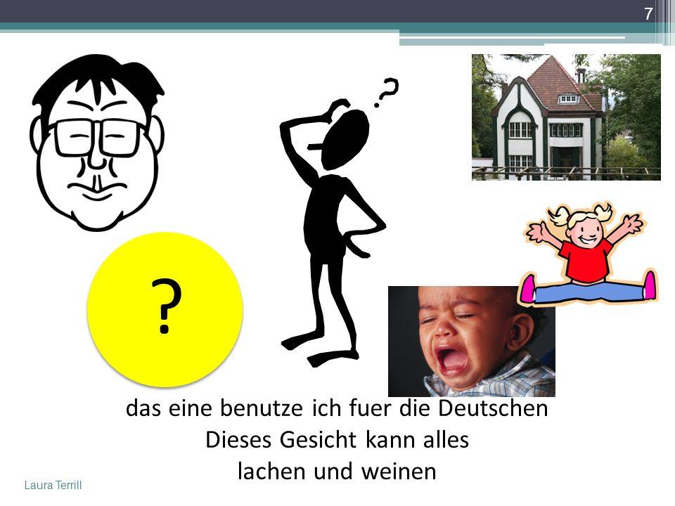 das eine benutze ich fuer die Deutschen Dieses Gesicht kann alles lachen und weinen .