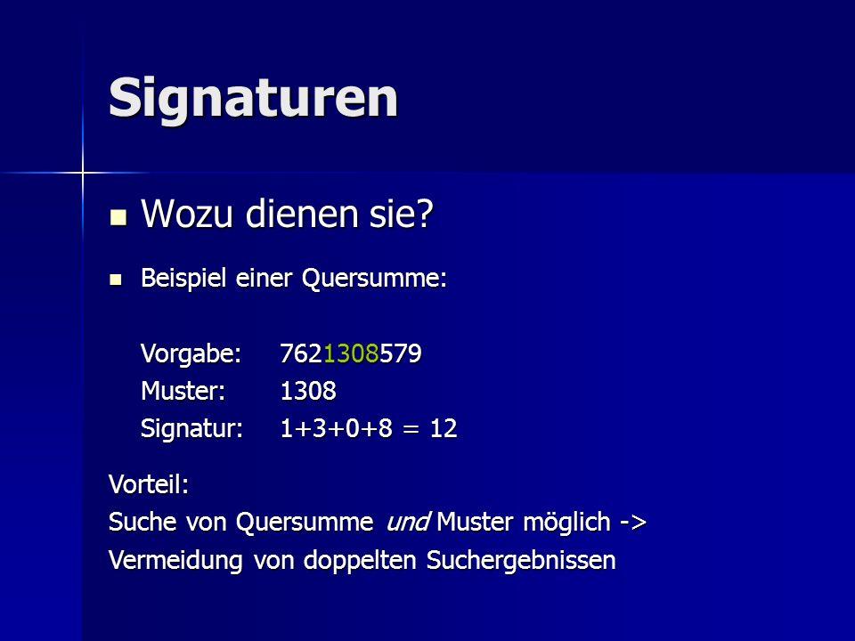 Signaturen Wozu dienen sie? Beispiel einer Quersumme: Beispiel einer Quersumme: Vorgabe: 7621308579 Muster:1308 Signatur:1+3+0+8 = 12 Vorteil: Suche v
