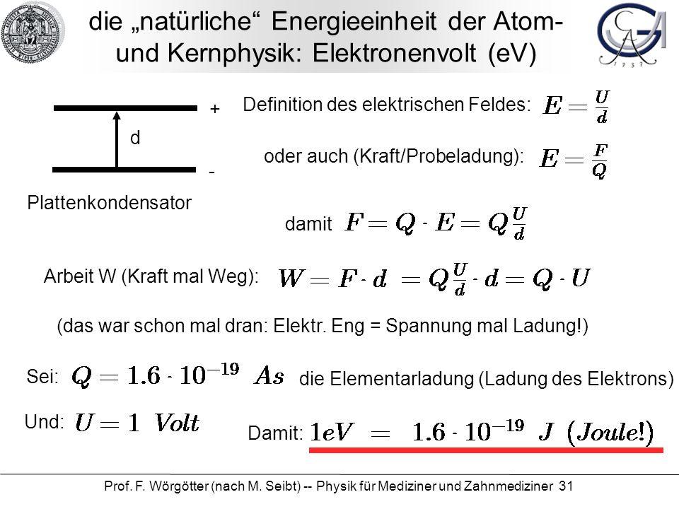 Prof. F. Wörgötter (nach M. Seibt) -- Physik für Mediziner und Zahnmediziner 31 die natürliche Energieeinheit der Atom- und Kernphysik: Elektronenvolt
