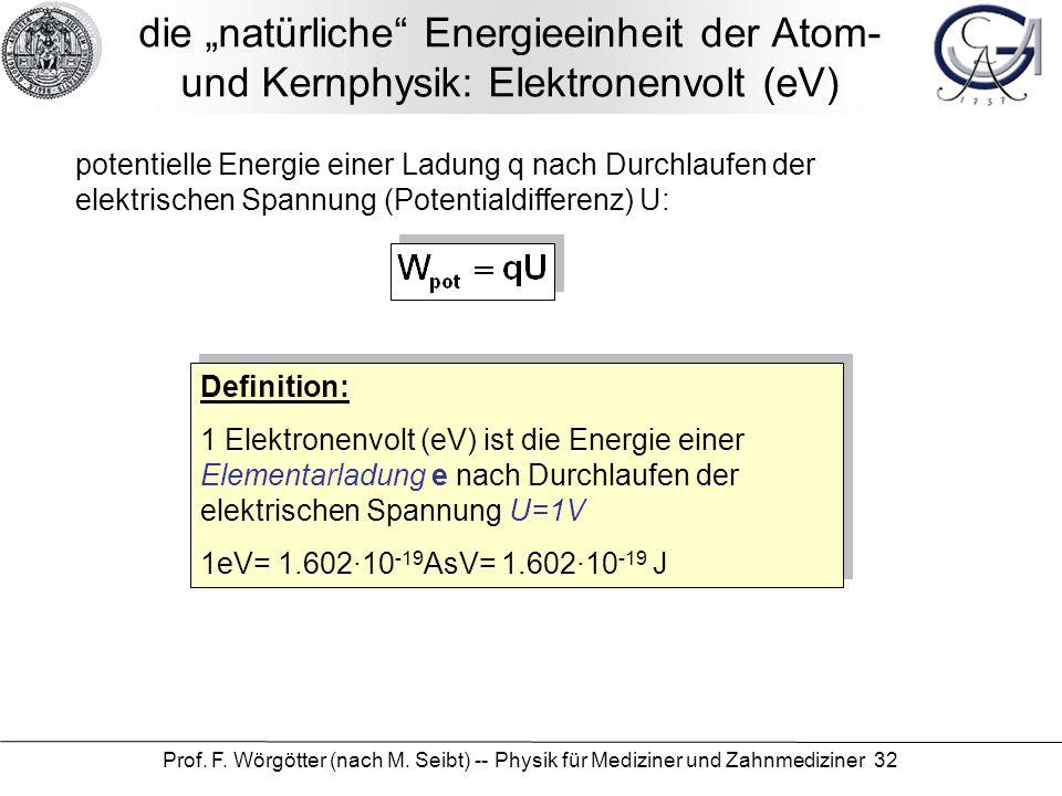 Prof. F. Wörgötter (nach M. Seibt) -- Physik für Mediziner und Zahnmediziner 32 die natürliche Energieeinheit der Atom- und Kernphysik: Elektronenvolt