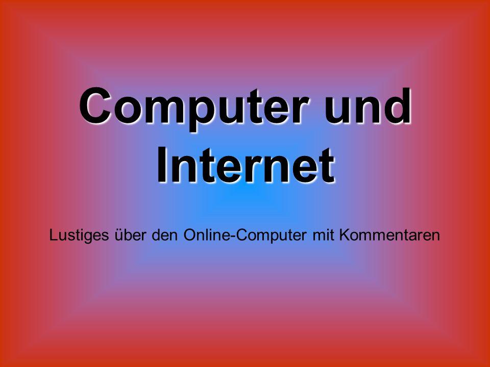 Computer und Internet Lustiges über den Online-Computer mit Kommentaren