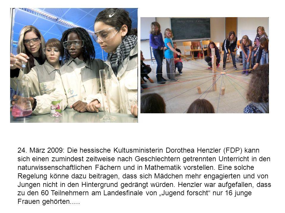 24. März 2009: Die hessische Kultusministerin Dorothea Henzler (FDP) kann sich einen zumindest zeitweise nach Geschlechtern getrennten Unterricht in d