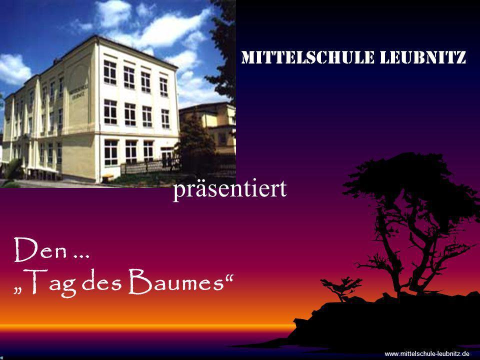Mittelschule Leubnitz präsentiert Den... Tag des Baumes www.mittelschule-leubnitz.de
