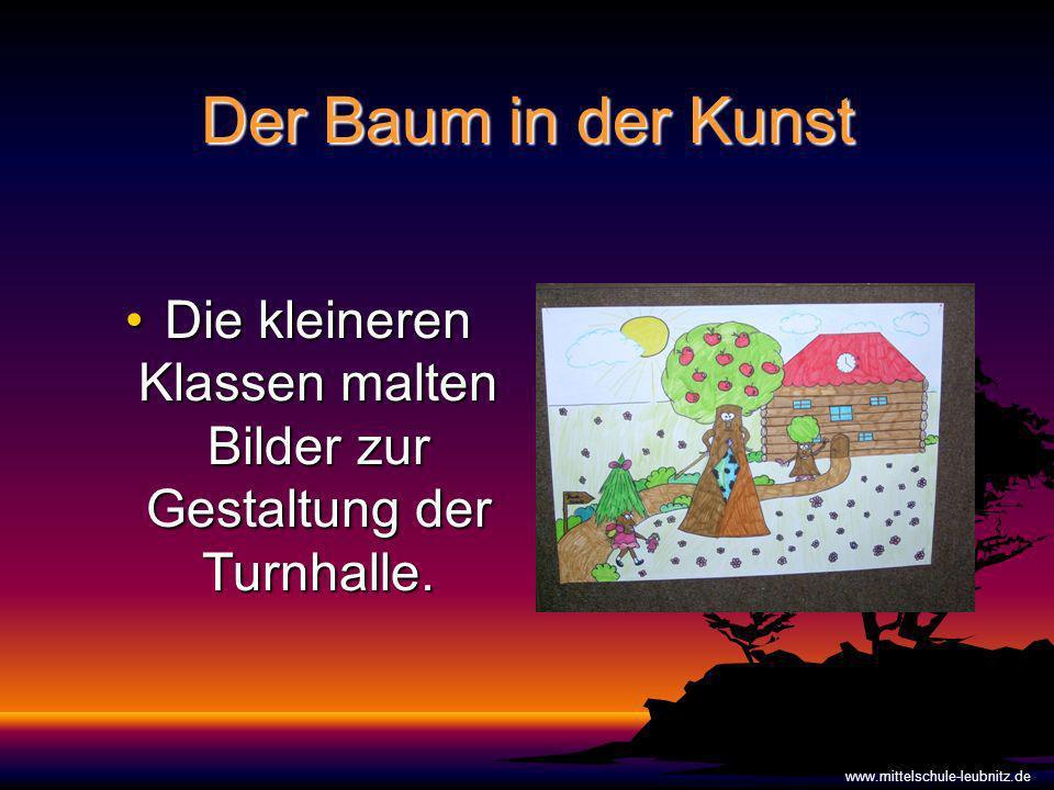 Der Baum in der Kunst Die kleineren Klassen malten Bilder zur Gestaltung der Turnhalle.Die kleineren Klassen malten Bilder zur Gestaltung der Turnhalle.