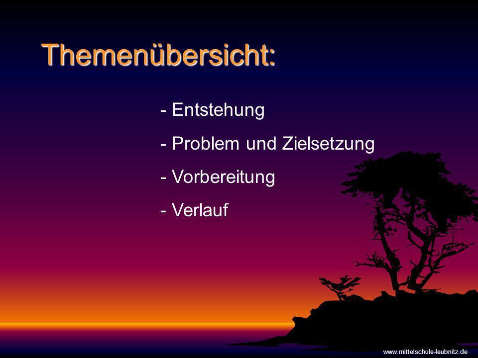 Themenübersicht: - Entstehung - Problem und Zielsetzung - Vorbereitung - Verlauf www.mittelschule-leubnitz.de