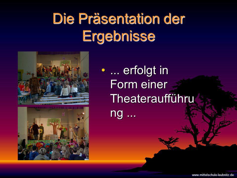 Die Präsentation der Ergebnisse...erfolgt in Form einer Theateraufführu ng......