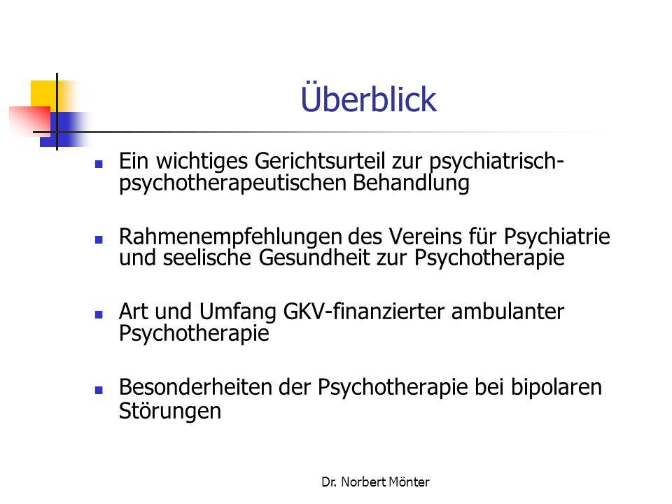 Dr. Norbert Mönter Überblick Ein wichtiges Gerichtsurteil zur psychiatrisch- psychotherapeutischen Behandlung Rahmenempfehlungen des Vereins für Psych