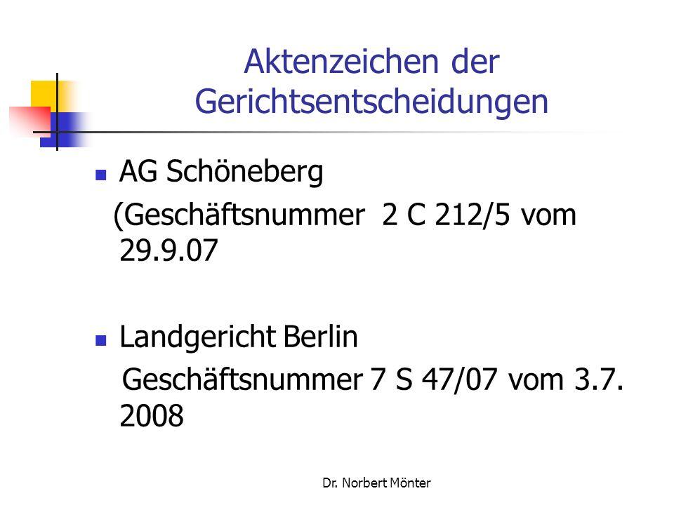 Dr. Norbert Mönter Aktenzeichen der Gerichtsentscheidungen AG Schöneberg (Geschäftsnummer 2 C 212/5 vom 29.9.07 Landgericht Berlin Geschäftsnummer 7 S