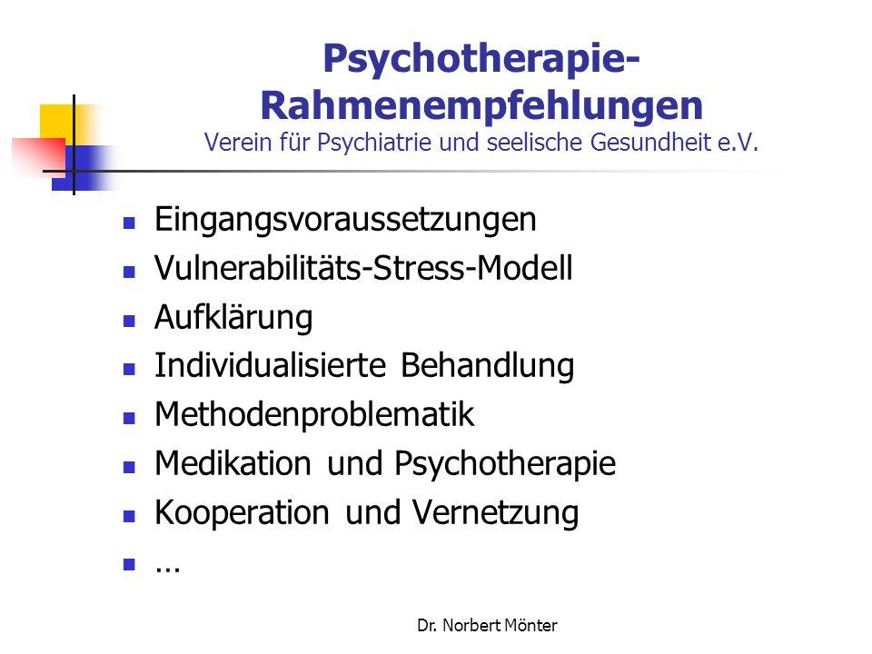 Dr. Norbert Mönter Psychotherapie- Rahmenempfehlungen Verein für Psychiatrie und seelische Gesundheit e.V. Eingangsvoraussetzungen Vulnerabilitäts-Str